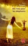 de l'eau pour les éléphants, sara gruen, roman, litt us, cirque, monstre, freak, éléphant, amour, jalousie, tous les bons trucs pour faire un bon roman, surtout l'éléphant