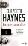 comme ton ombre, elizabeth haynes, thriller PSYCHOLOGIQUE j'insiste, coup de coeur, violence conjugale, suspense, tocs, compulsion, fascination du mal(e), plongée dans la psychologie du personnage,  livre pour ramper vers son conjoint pour chercher du réconfort et de la sécurité